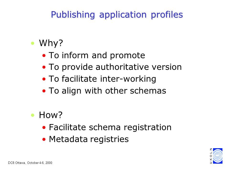 DC8 Ottawa, October 4-6, 2000 Publishing application profiles Why.