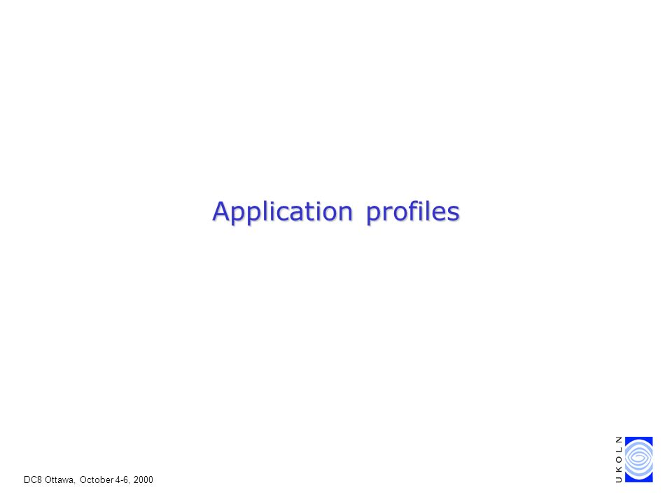DC8 Ottawa, October 4-6, 2000 Application profiles