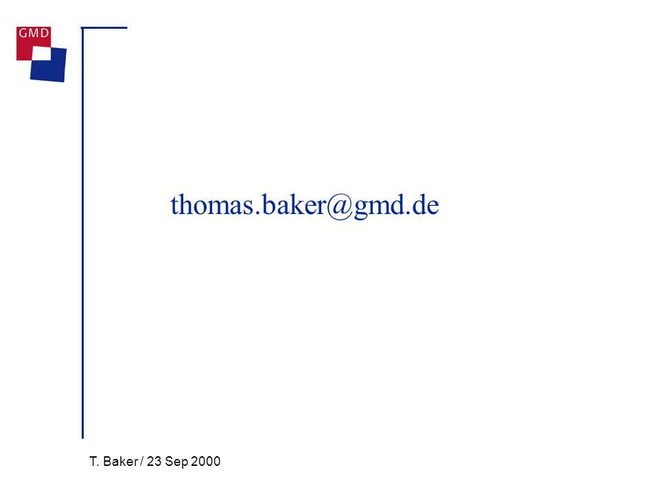 T. Baker / 23 Sep 2000 thomas.baker@gmd.de