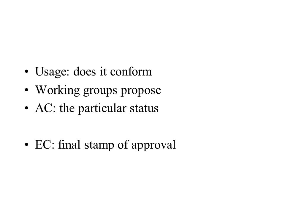 Usage: does it conform Working groups propose AC: the particular status EC: final stamp of approval