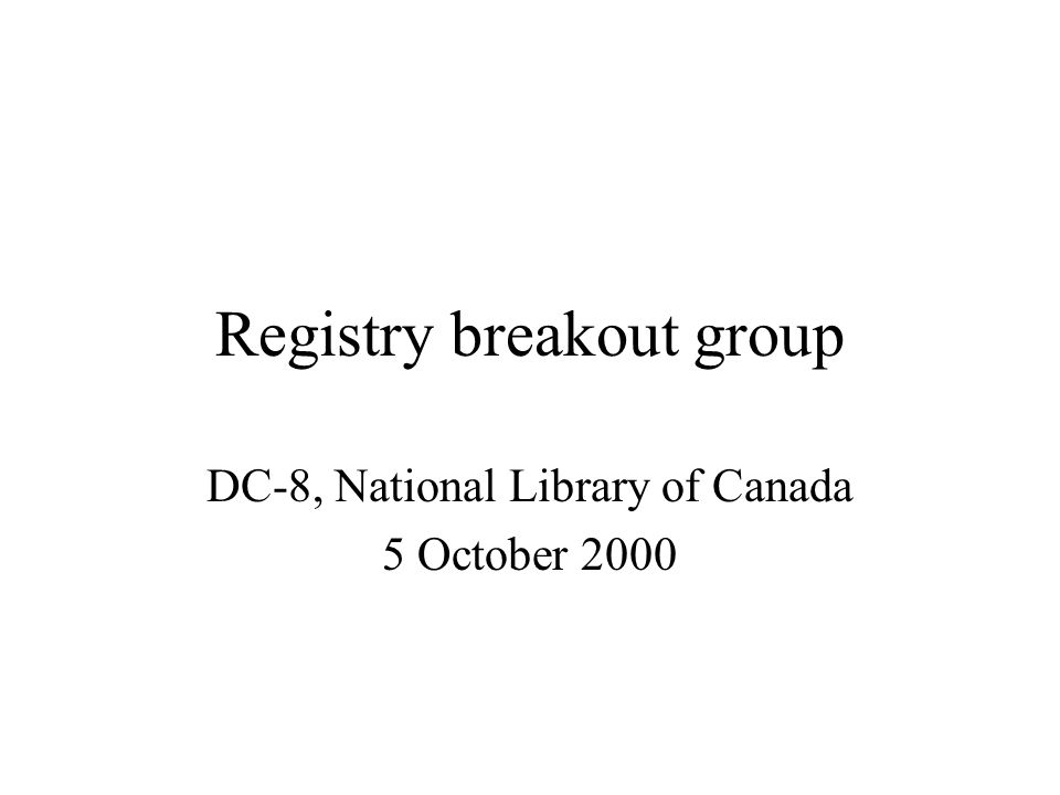 Registry breakout group DC-8, National Library of Canada 5 October 2000