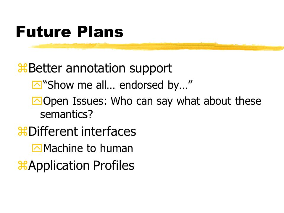 Future Plans zBetter annotation support yShow me all… endorsed by… yOpen Issues: Who can say what about these semantics.