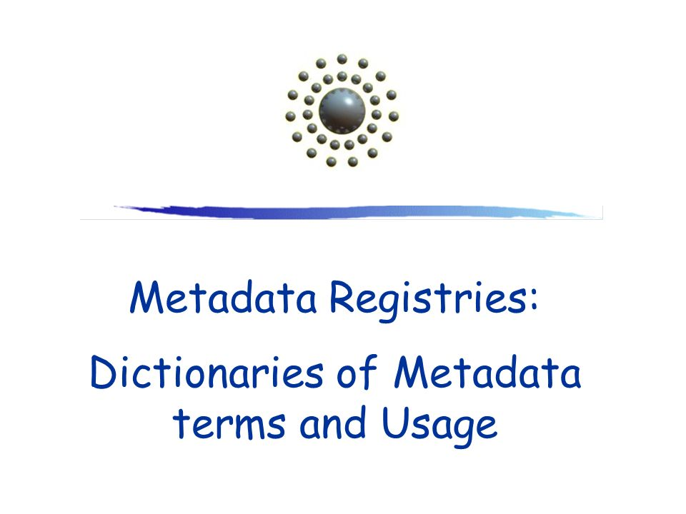 Metadata Registries: Dictionaries of Metadata terms and Usage