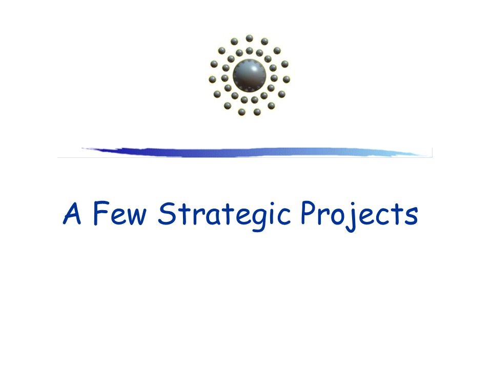 A Few Strategic Projects