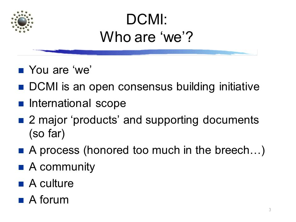 3 DCMI: Who are we.