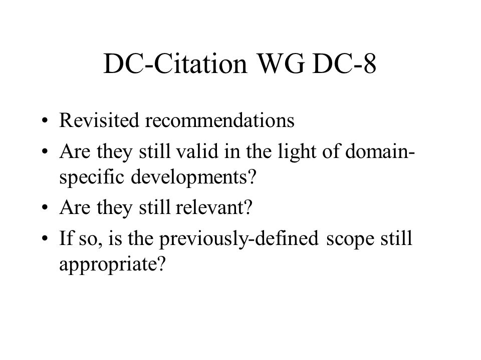 DC-Citation WG DC-8 Revisited recommendations Are they still valid in the light of domain- specific developments.