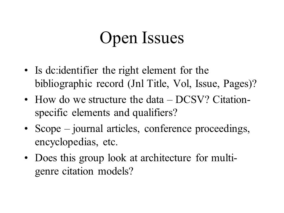 Open Issues Is dc:identifier the right element for the bibliographic record (Jnl Title, Vol, Issue, Pages).