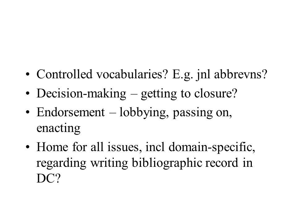 Controlled vocabularies. E.g. jnl abbrevns. Decision-making – getting to closure.