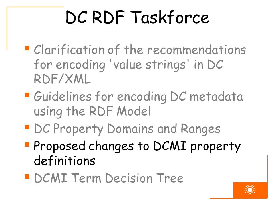 DC RDF Taskforce Clarification of the recommendations for encoding 'value strings' in DC RDF/XML Guidelines for encoding DC metadata using the RDF Mod