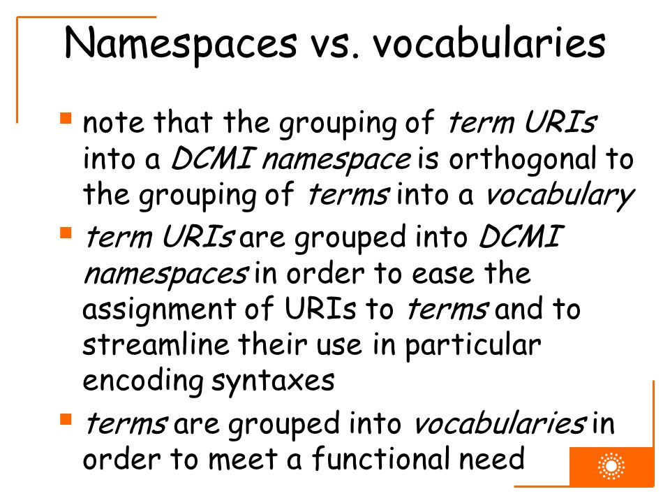 Namespaces vs. vocabularies note that the grouping of term URIs into a DCMI namespace is orthogonal to the grouping of terms into a vocabulary term UR