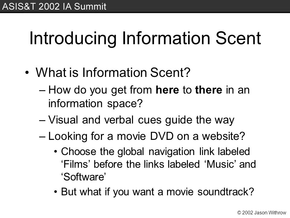 © 2002 Jason Withrow Introducing Information Scent What is Information Scent.