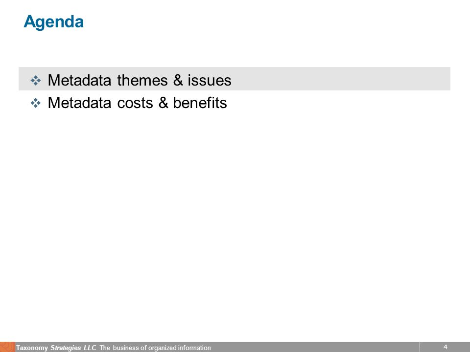 4 Taxonomy Strategies LLC The business of organized information Agenda v Metadata themes & issues v Metadata costs & benefits