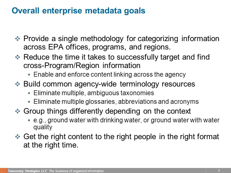 5 Taxonomy Strategies LLC The business of organized information Overall enterprise metadata goals v Provide a single methodology for categorizing info