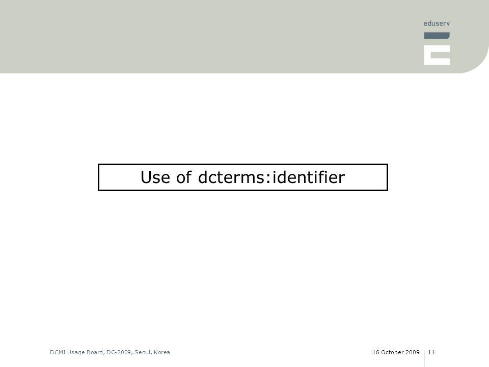 16 October 2009DCMI Usage Board, DC-2009, Seoul, Korea11 Use of dcterms:identifier