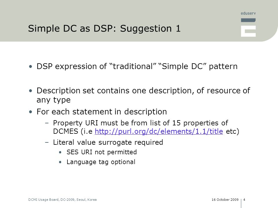 16 October 2009DCMI Usage Board, DC-2009, Seoul, Korea4 Simple DC as DSP: Suggestion 1 DSP expression of traditional Simple DC pattern Description set