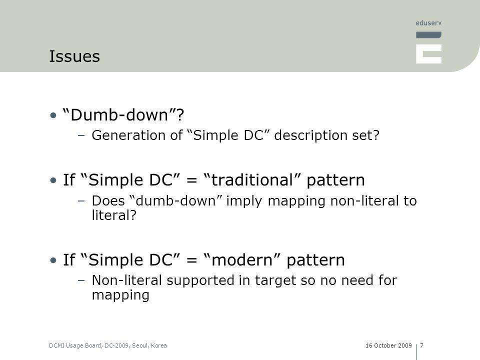 16 October 2009DCMI Usage Board, DC-2009, Seoul, Korea7 Issues Dumb-down.