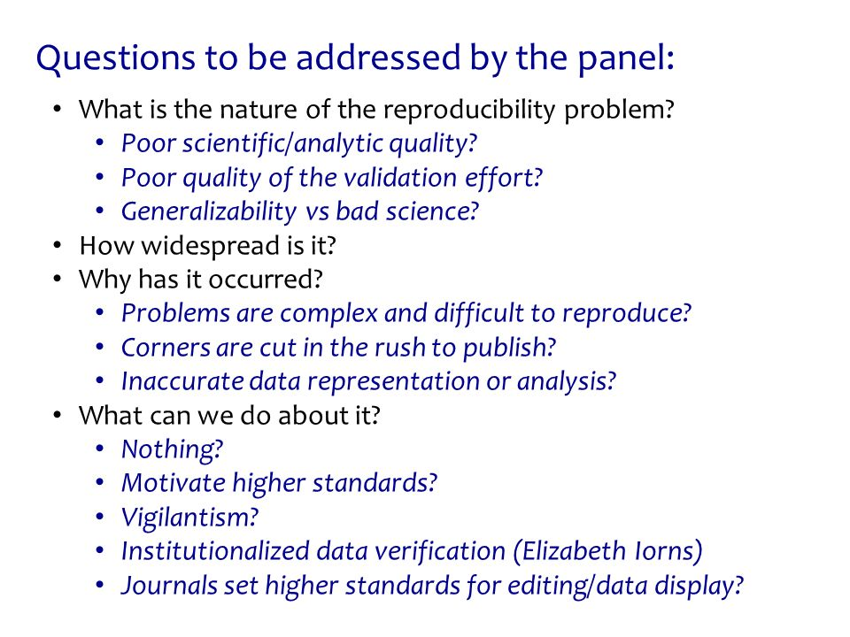 Questions to be addressed by the panel: What is the nature of the reproducibility problem.