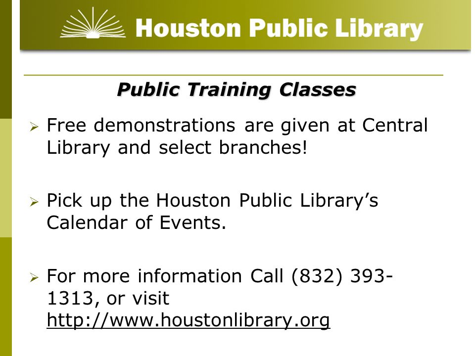 Public Training Classes Free demonstrations are given at Central Library and select branches! Pick up the Houston Public Librarys Calendar of Events.