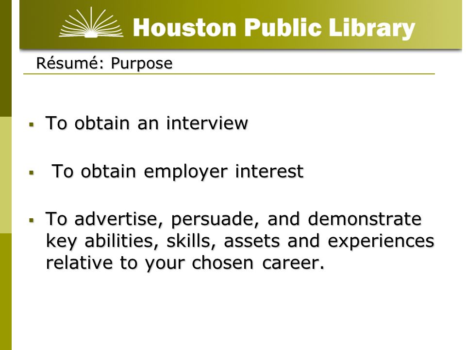 Résumé: Purpose To obtain an interview To obtain an interview To obtain employer interest To obtain employer interest To advertise, persuade, and demo