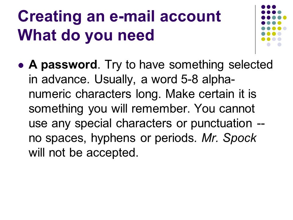 Creating an e-mail account What do you need A password.