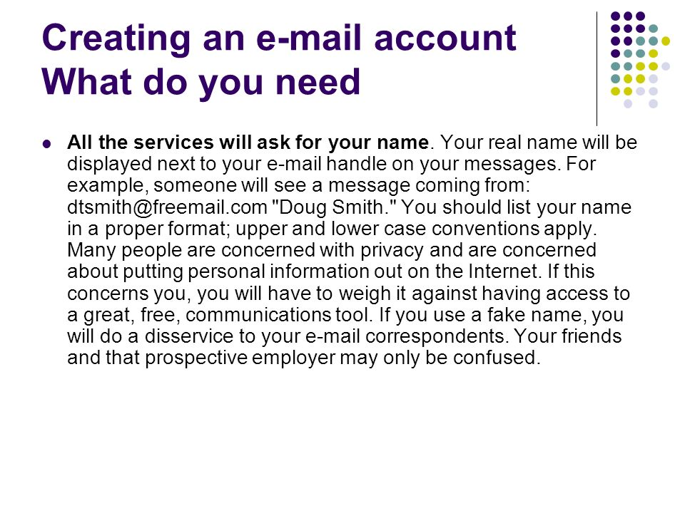 Creating an e-mail account What do you need All the services will ask for your name.