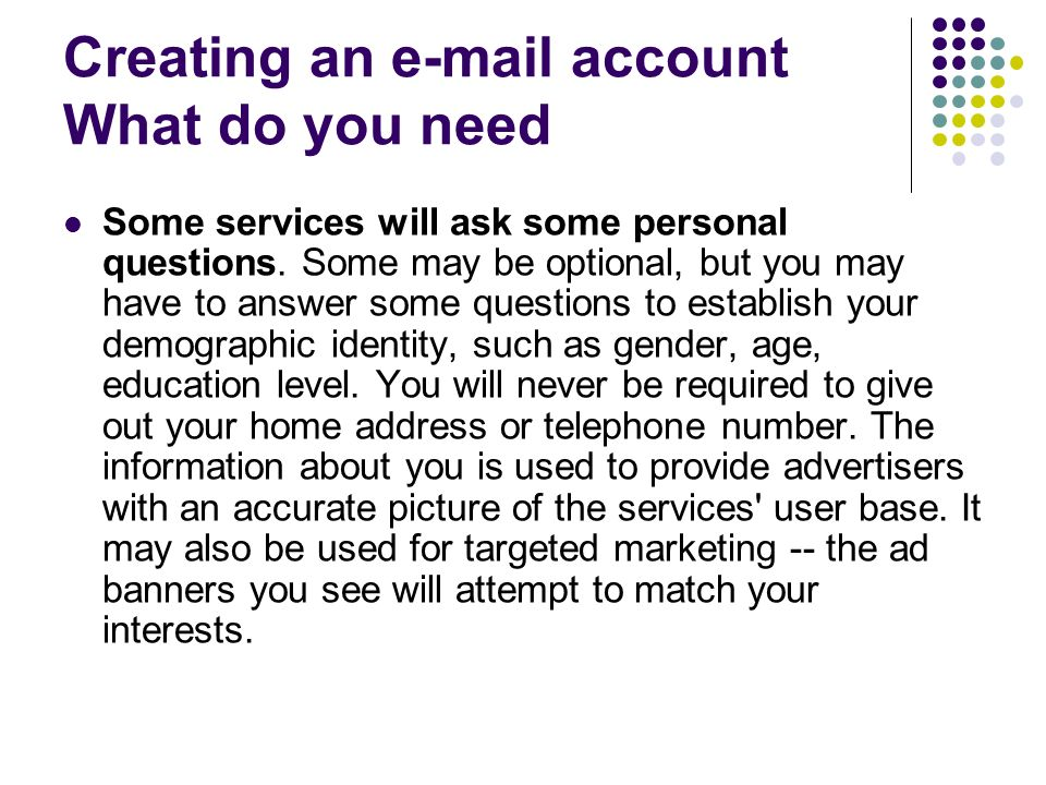Creating an  account What do you need Some services will ask some personal questions.