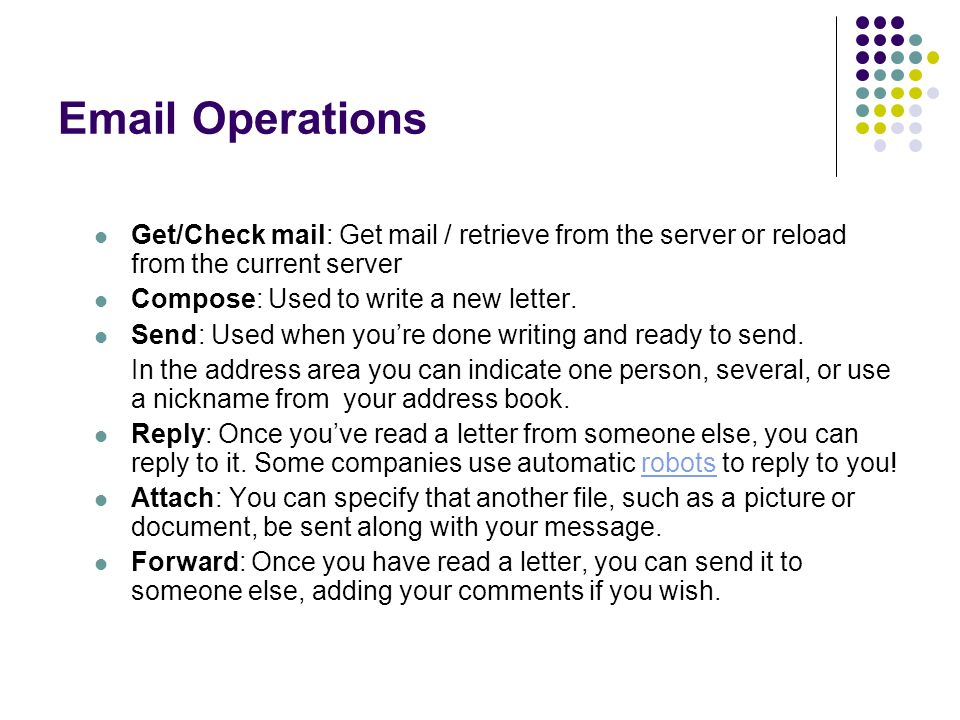 Operations Get/Check mail: Get mail / retrieve from the server or reload from the current server Compose: Used to write a new letter.