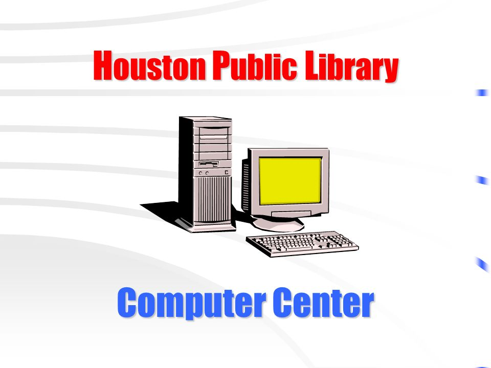 H ouston P ublic L ibrary Computer Center