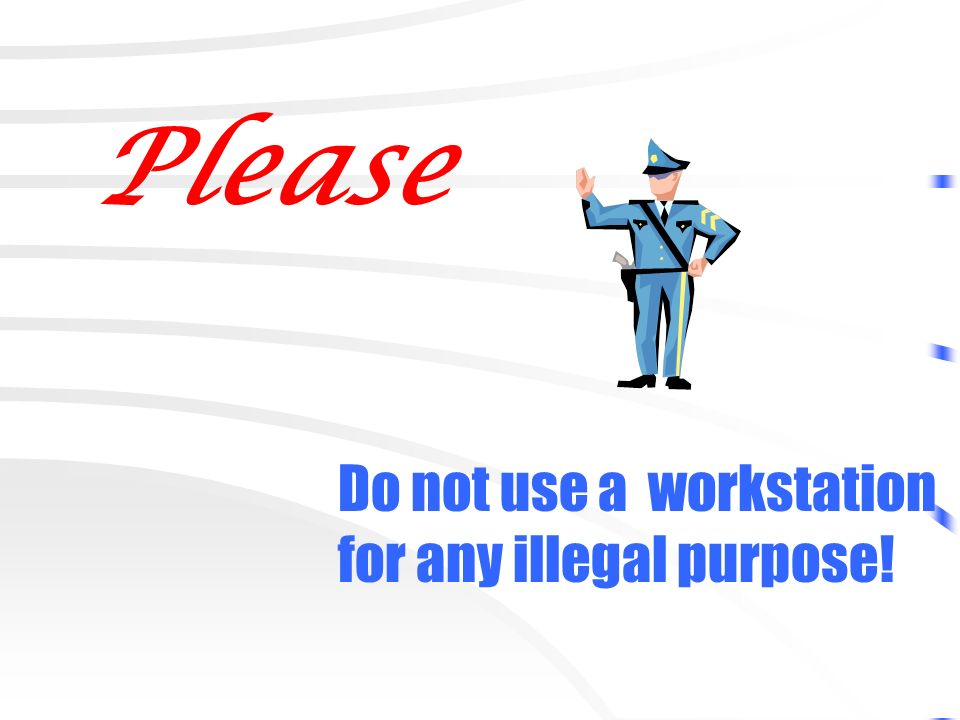 Please Do not use a workstation for any illegal purpose!