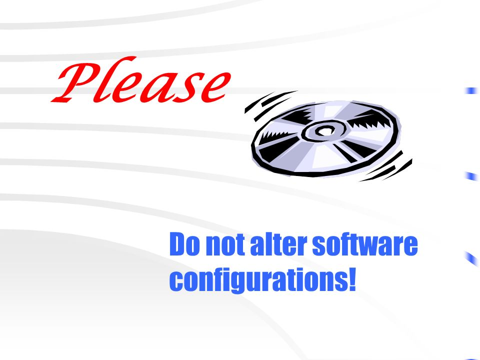 Please Do not alter software configurations!