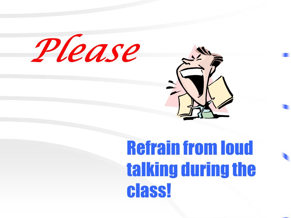 Please Refrain from loud talking during the class!