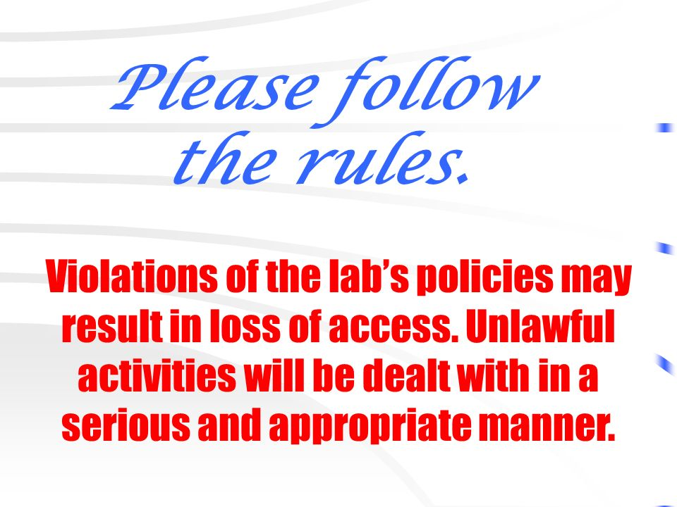 Violations of the labs policies may result in loss of access.