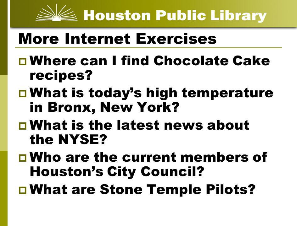 More Internet Exercises Where can I find Chocolate Cake recipes? What is todays high temperature in Bronx, New York? What is the latest news about the