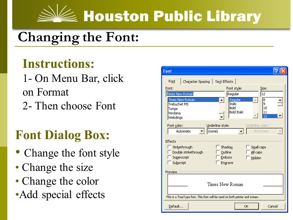 Font Dialog Box: Change the font style Change the size Change the color Add special effects Changing the Font: Instructions: 1- On Menu Bar, click on Format 2- Then choose Font