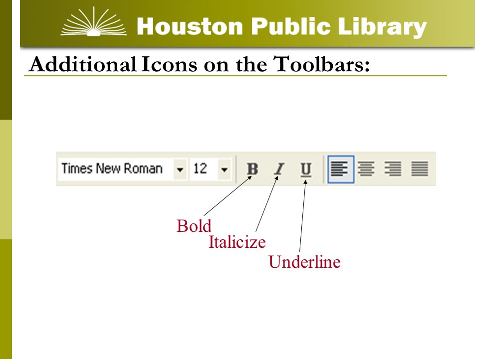 Italicize Bold Underline Additional Icons on the Toolbars: