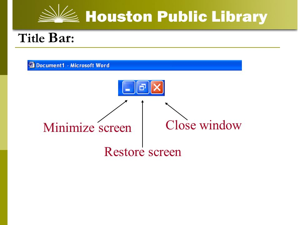 Minimize screen Restore screen Close window Title Bar :