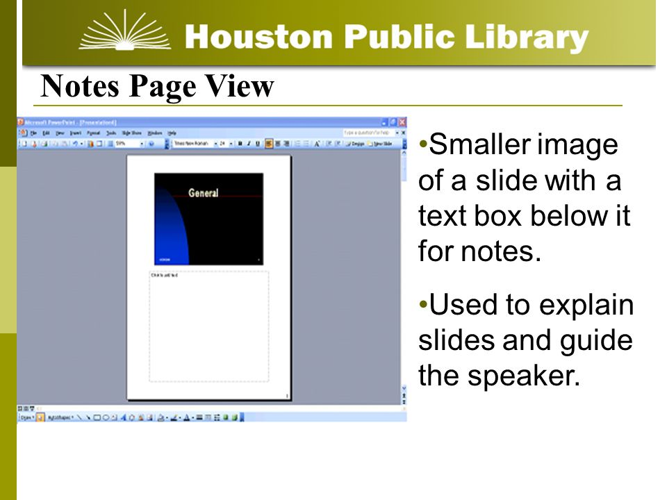 Notes Page View Smaller image of a slide with a text box below it for notes. Used to explain slides and guide the speaker.