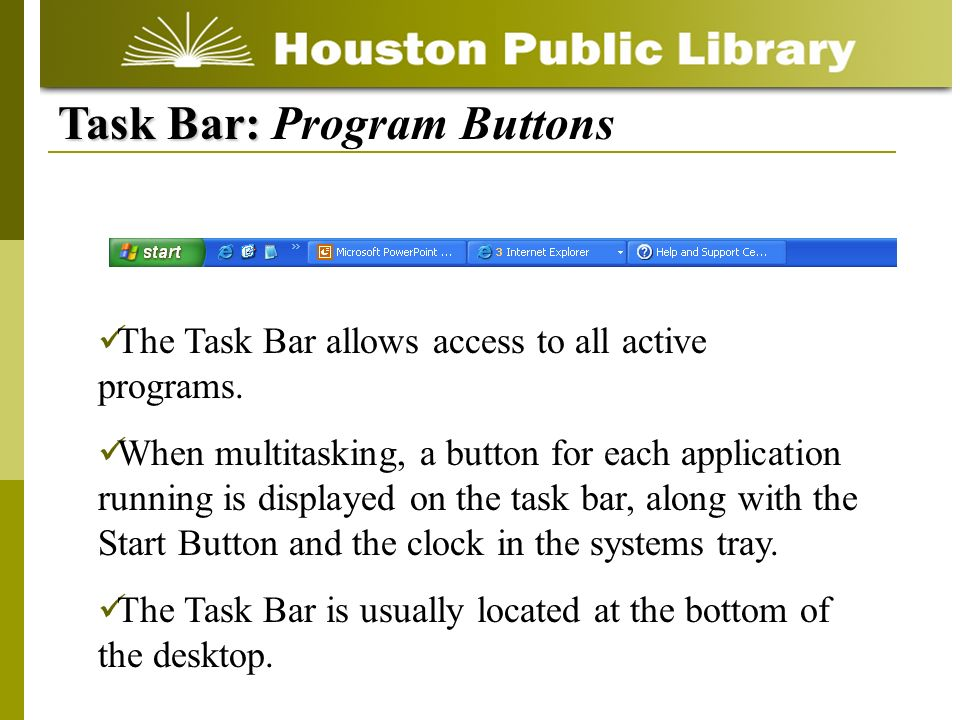 The Task Bar allows access to all active programs. When multitasking, a button for each application running is displayed on the task bar, along with t