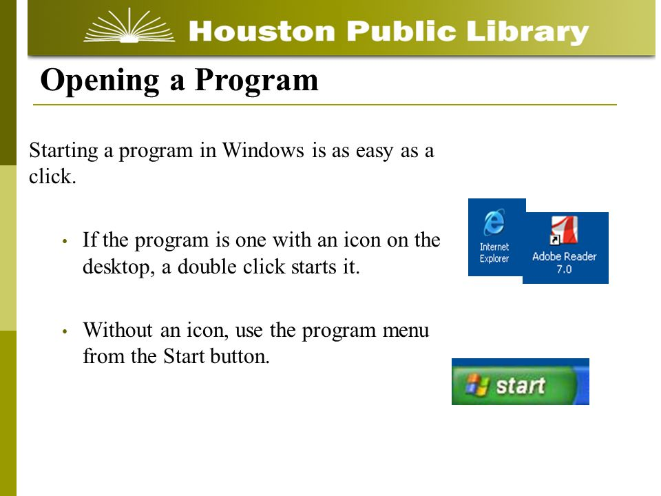 Starting a program in Windows is as easy as a click. If the program is one with an icon on the desktop, a double click starts it. Without an icon, use