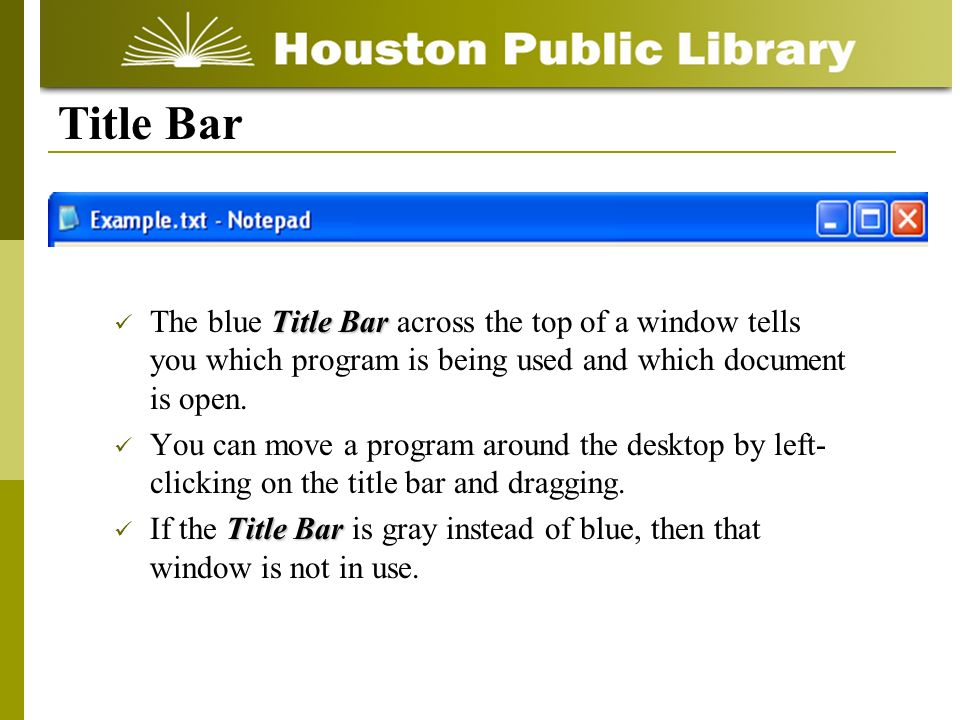 Title Bar The blue Title Bar across the top of a window tells you which program is being used and which document is open. You can move a program aroun