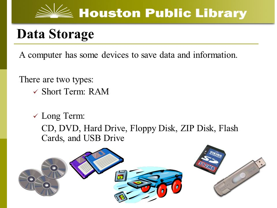 A computer has some devices to save data and information.