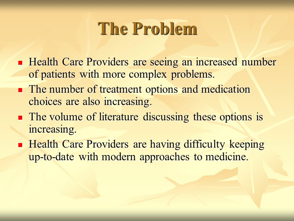 The Problem Health Care Providers are seeing an increased number of patients with more complex problems.