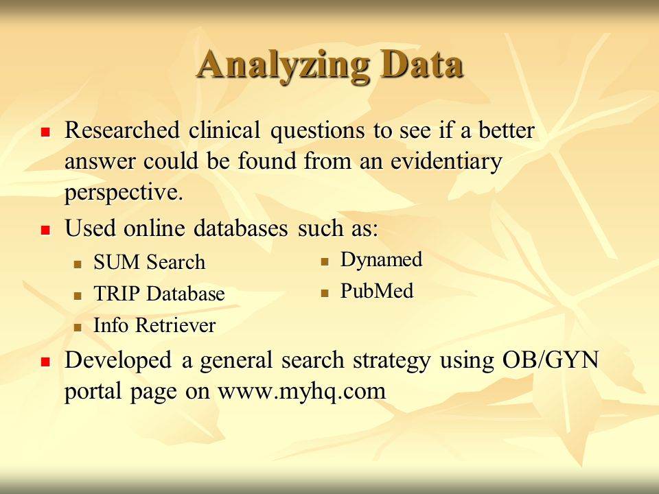 Analyzing Data Researched clinical questions to see if a better answer could be found from an evidentiary perspective. Researched clinical questions t