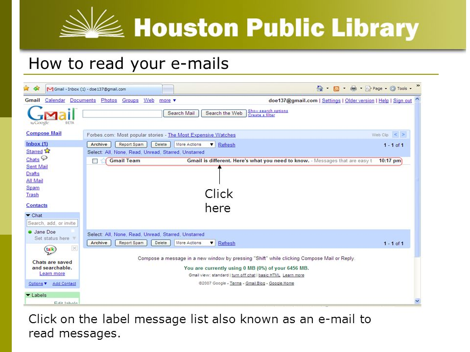 How to read your e-mails Click on the label message list also known as an e-mail to read messages. Click here