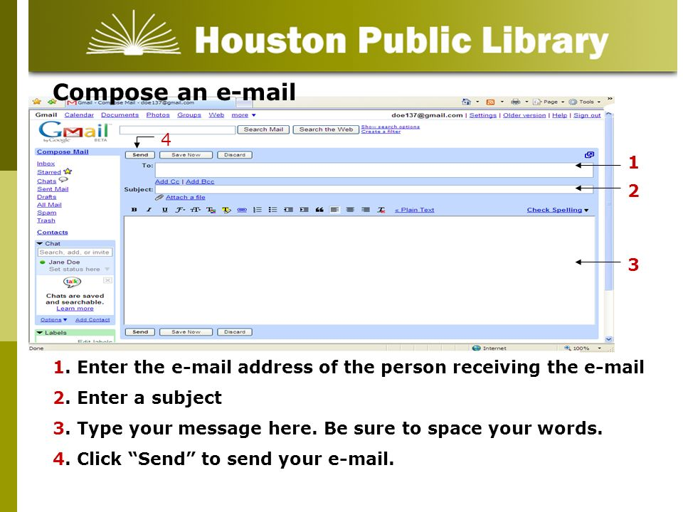 Compose an e-mail 1 2 3 4 1. Enter the e-mail address of the person receiving the e-mail 2. Enter a subject 3. Type your message here. Be sure to spac