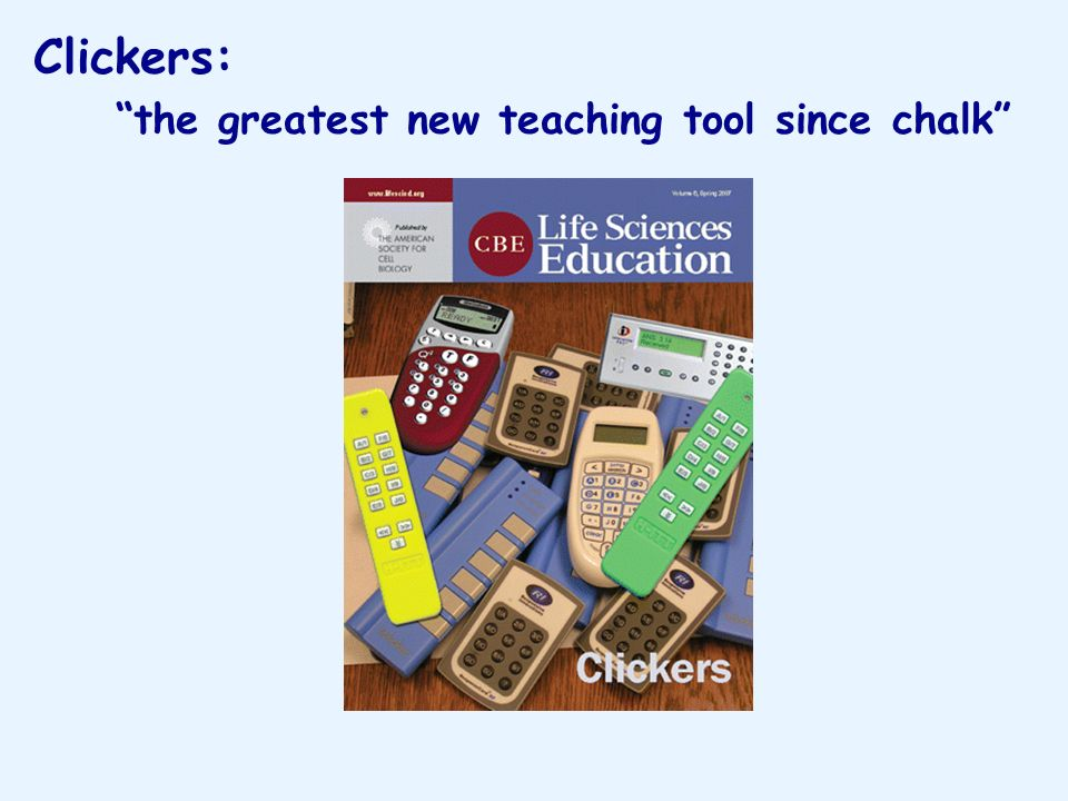 Clickers: the greatest new teaching tool since chalk