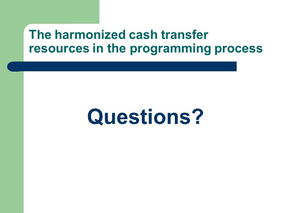 The harmonized cash transfer resources in the programming process Questions