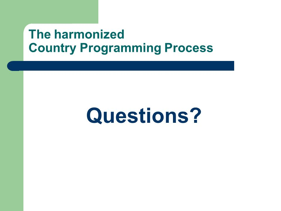 The harmonized Country Programming Process Questions?