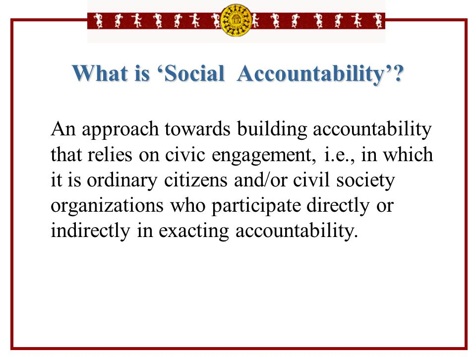 What is Social Accountability? An approach towards building accountability that relies on civic engagement, i.e., in which it is ordinary citizens and