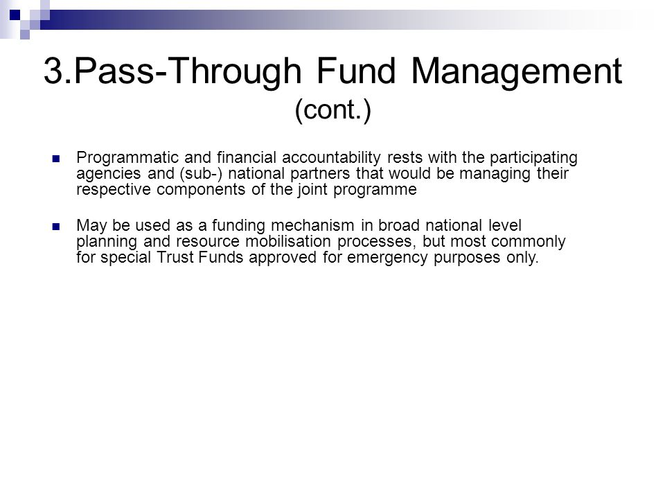 3.Pass-Through Fund Management (cont.) Programmatic and financial accountability rests with the participating agencies and (sub-) national partners th